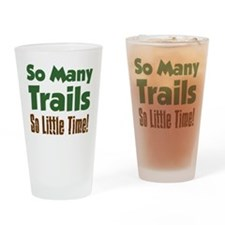 So Many Trails So Little Time Drinking Glass