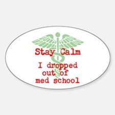 Stay Calm I dropped out of med school Decal