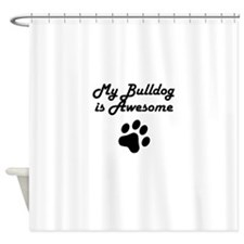 My Bulldog Is Awesome Shower Curtain