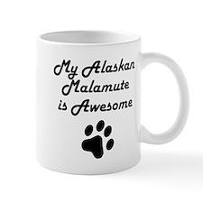 My Alaskan Malamute Is Awesome Mugs