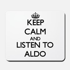 Keep Calm and Listen to Aldo Mousepad