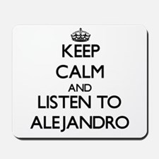 Keep Calm and Listen to Alejandro Mousepad