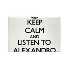 Keep Calm and Listen to Alexandro Magnets