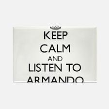 Keep Calm and Listen to Armando Magnets