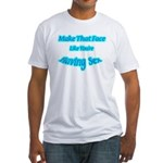 Make That Face... Fitted T-Shirt