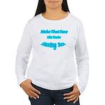 Make That Face... Women's Long Sleeve T-Shirt