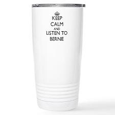 Keep Calm and Listen to Bernie Travel Mug