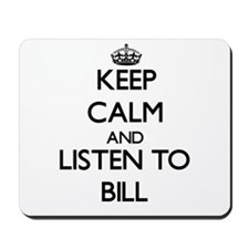 Keep Calm and Listen to Bill Mousepad