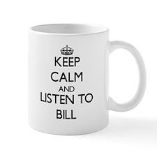 Keep Calm and Listen to Bill Mugs