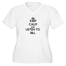 Keep Calm and Listen to Bill Plus Size T-Shirt