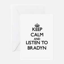 Keep Calm and Listen to Bradyn Greeting Cards