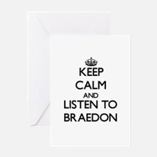 Keep Calm and Listen to Braedon Greeting Cards