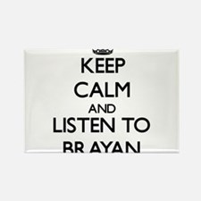 Keep Calm and Listen to Brayan Magnets