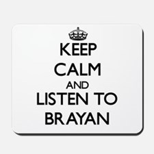 Keep Calm and Listen to Brayan Mousepad