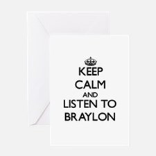 Keep Calm and Listen to Braylon Greeting Cards