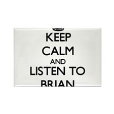 Keep Calm and Listen to Brian Magnets