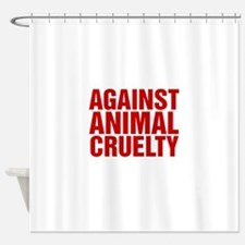 Against Animal Cruelty Shower Curtain