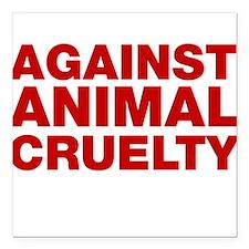 "Against Animal Cruelty Square Car Magnet 3"" x 3"""