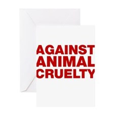 Against Animal Cruelty Greeting Cards