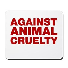Against Animal Cruelty Mousepad
