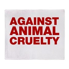 Against Animal Cruelty Throw Blanket