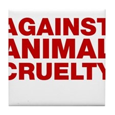 Against Animal Cruelty Tile Coaster
