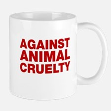 Against Animal Cruelty Mugs