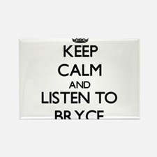 Keep Calm and Listen to Bryce Magnets