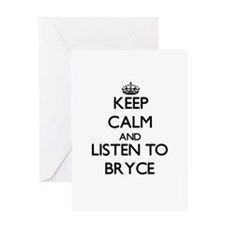 Keep Calm and Listen to Bryce Greeting Cards