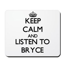 Keep Calm and Listen to Bryce Mousepad