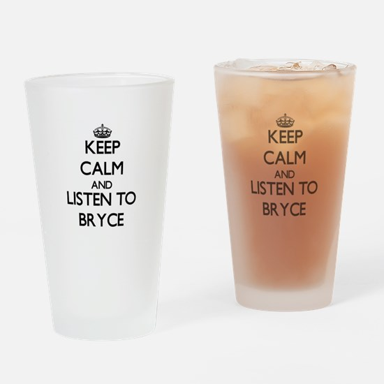 Keep Calm and Listen to Bryce Drinking Glass