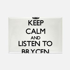 Keep Calm and Listen to Brycen Magnets