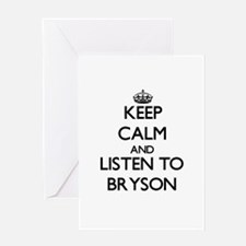 Keep Calm and Listen to Bryson Greeting Cards