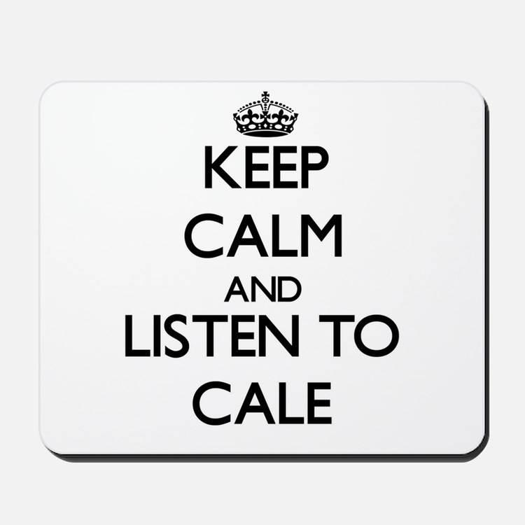 Keep Calm and Listen to Cale Mousepad