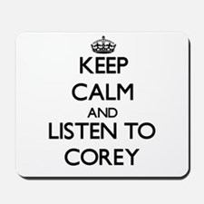 Keep Calm and Listen to Corey Mousepad