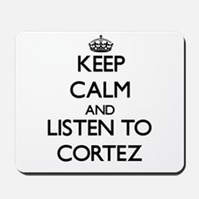 Keep Calm and Listen to Cortez Mousepad