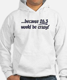 Because 26.3 Is Crazy Hoodie