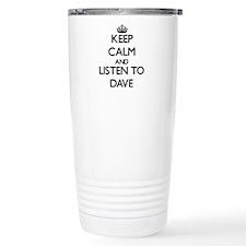 Keep Calm and Listen to Dave Travel Mug