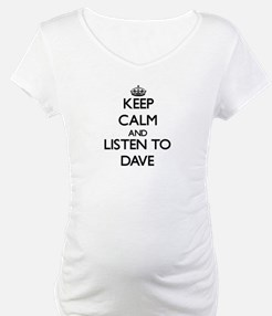 Keep Calm and Listen to Dave Shirt