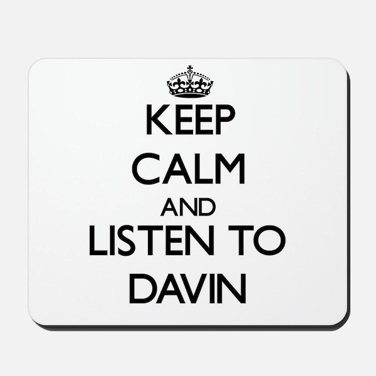 Keep Calm and Listen to Davin Mousepad