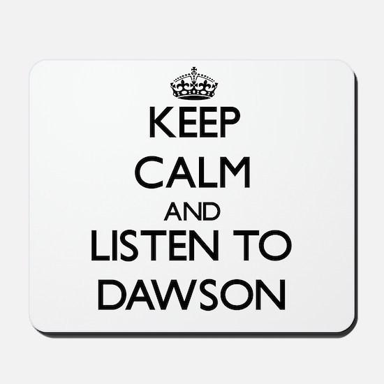 Keep Calm and Listen to Dawson Mousepad