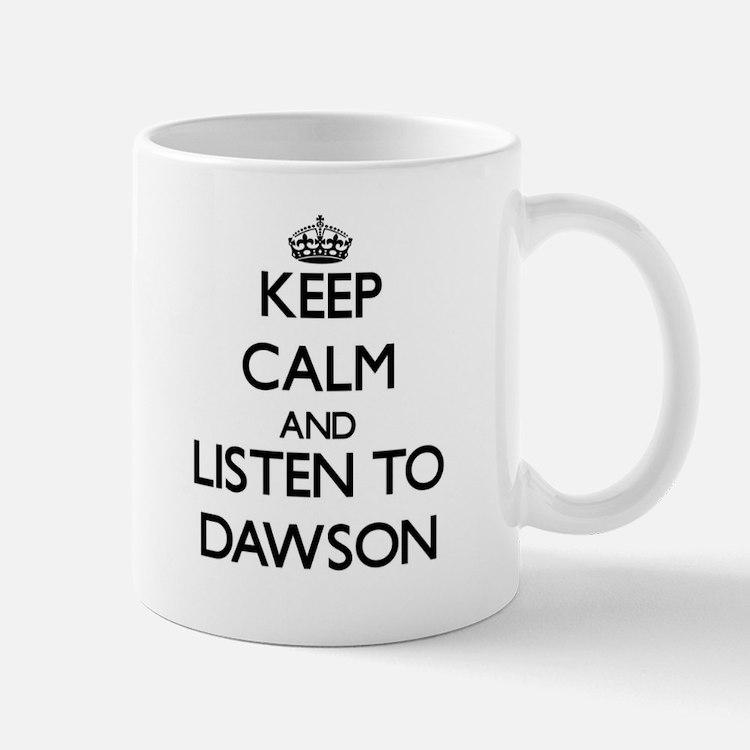 Keep Calm and Listen to Dawson Mugs