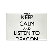 Keep Calm and Listen to Deacon Magnets