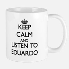 Keep Calm and Listen to Eduardo Mugs