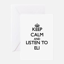 Keep Calm and Listen to Eli Greeting Cards