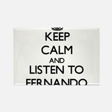 Keep Calm and Listen to Fernando Magnets