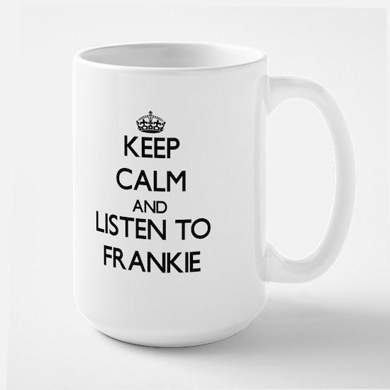 Keep Calm and Listen to Frankie Mugs