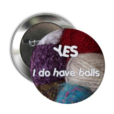 "Yes. I do have balls. 2.25"" Button (10 pack)"