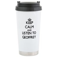 Keep Calm and Listen to Geoffrey Travel Mug