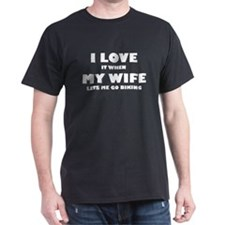 When My Wife Lets Me Go Biking T-Shirt